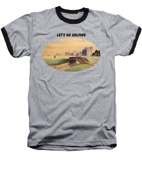 Let's Go Golfing - St Andrews Golf Course Baseball T-Shirt by Bill Holkham