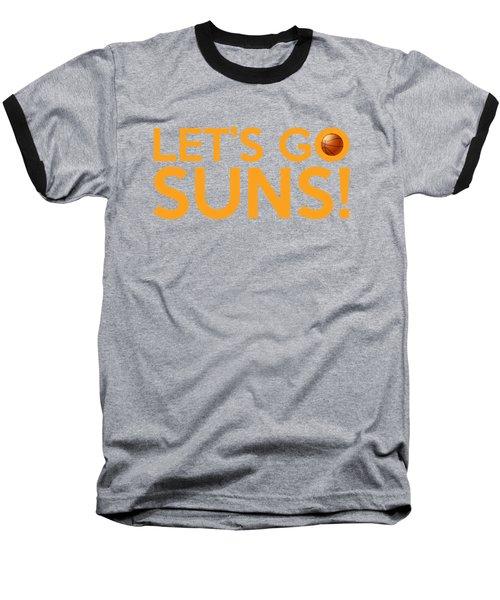 Let's Go Suns Baseball T-Shirt by Florian Rodarte