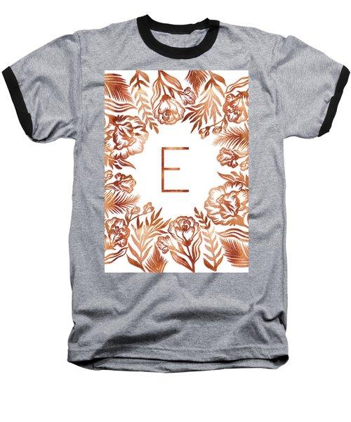 Letter E - Rose Gold Glitter Flowers Baseball T-Shirt