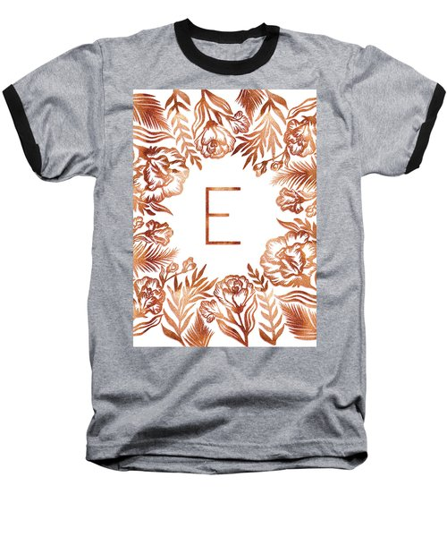Letter E - Rose Gold Glitter Flowers Baseball T-Shirt