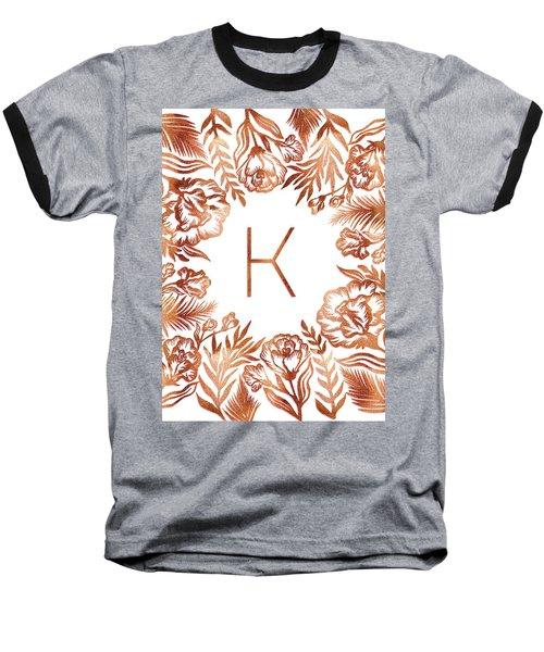 Letter K - Rose Gold Glitter Flowers Baseball T-Shirt