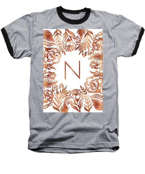 Letter N - Rose Gold Glitter Flowers Baseball T-Shirt