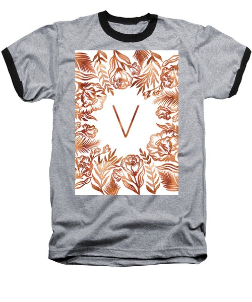 Letter V - Rose Gold Glitter Flowers Baseball T-Shirt