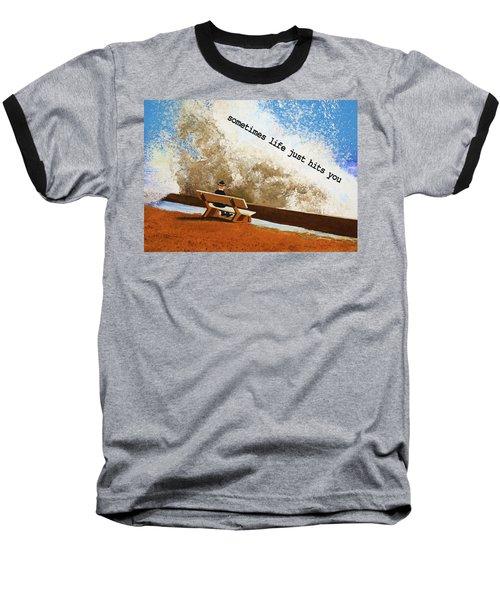 Life Hits You Greeting Card Baseball T-Shirt