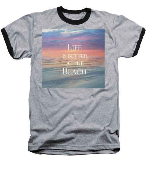 Life Is Better At The Beach Baseball T-Shirt