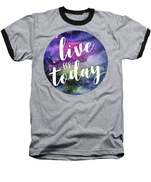 Live For Today Galaxy Watercolor Typography  Baseball T-Shirt