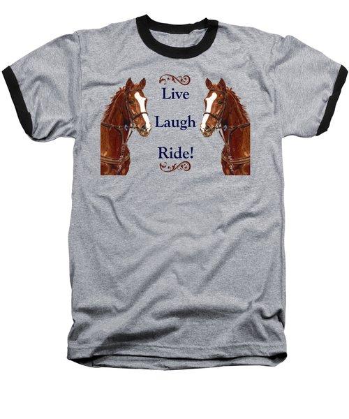 Live, Laugh, Ride Horse Baseball T-Shirt by Patricia Barmatz