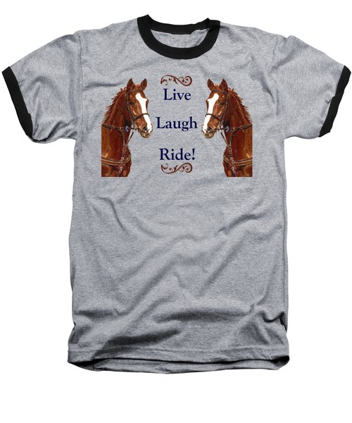 Live, Laugh, Ride Horse Baseball T-Shirt