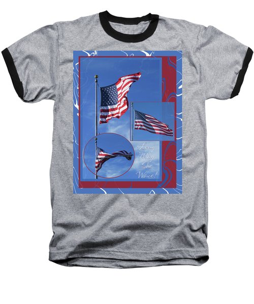 Long May She Wave - American Flag Photo Ensemble W-text And Borders Baseball T-Shirt