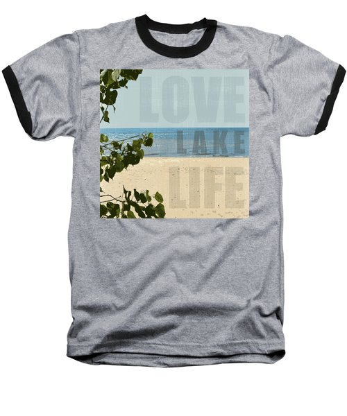 Baseball T-Shirt featuring the photograph Love Lake Life by Michelle Calkins