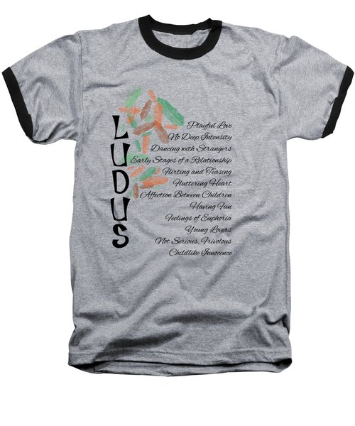 Ludus-playful Love. Baseball T-Shirt