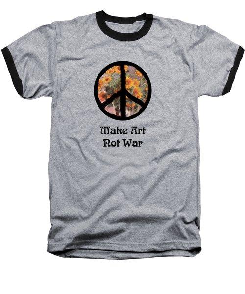 Make Art Not War Peace Sign Baseball T-Shirt