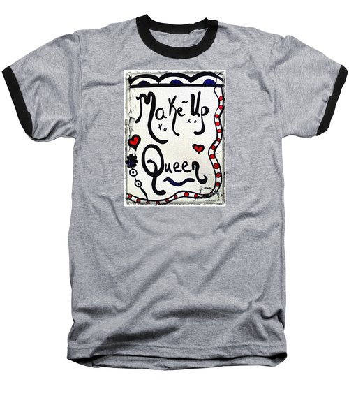 Make-up Queen Baseball T-Shirt