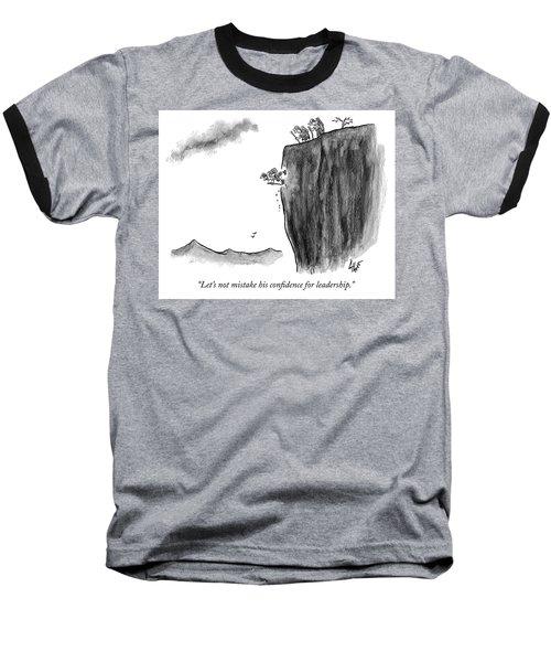 Mistaking Confidence For Leadership Baseball T-Shirt