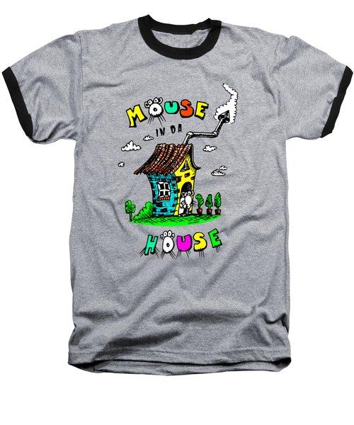 Mouse In Da House Baseball T-Shirt
