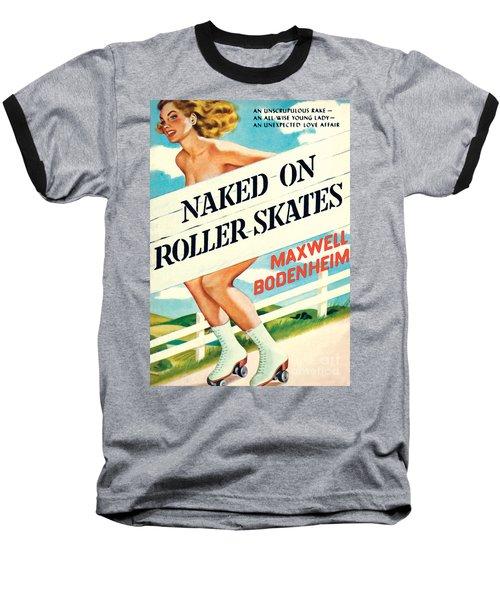 Naked On Roller Skates Baseball T-Shirt