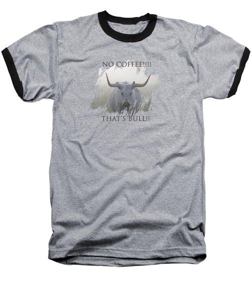 No Coffee Baseball T-Shirt