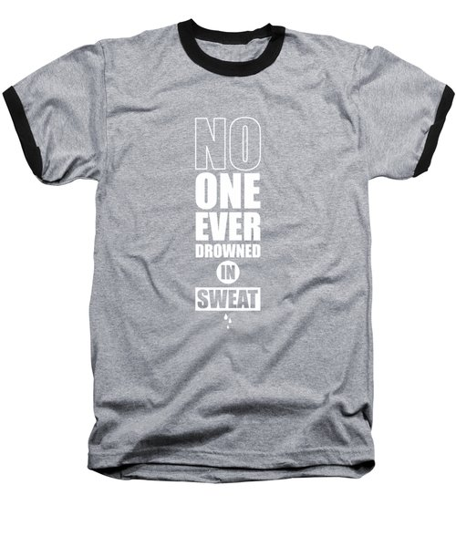 No One Ever Drowned In Sweat Gym Inspirational Quotes Poster Baseball T-Shirt