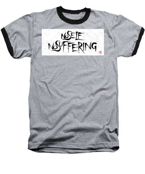No Self, No Suffering  Baseball T-Shirt