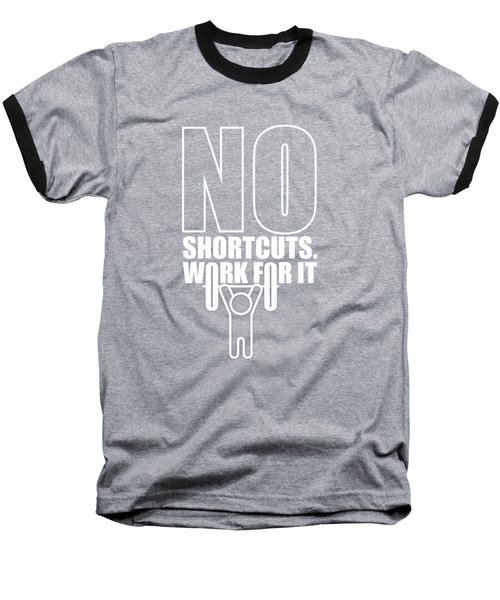No Shortcuts Work For It Gym Motivational Quotes Poster Baseball T-Shirt