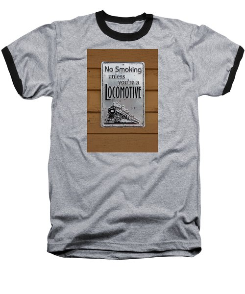 No Smoking Unless Youre A Locomotive Baseball T-Shirt by Suzanne Gaff