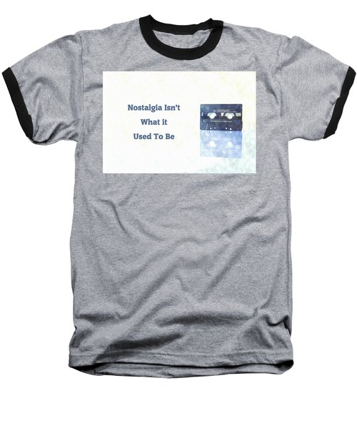 Nostalgia Isnt What It Used To Be Baseball T-Shirt