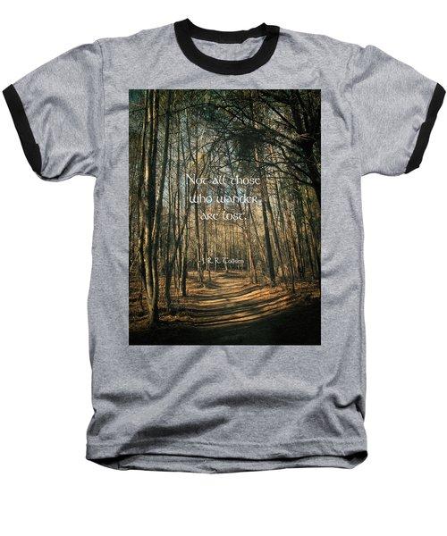 Not All Those Who Wander Baseball T-Shirt