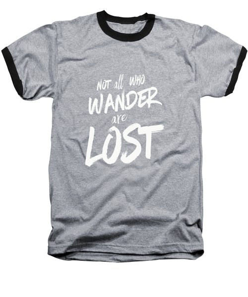 Not All Who Wander Are Lost Tee Baseball T-Shirt