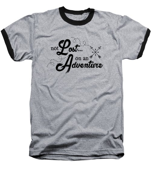 Not Lost On An Adventure Baseball T-Shirt
