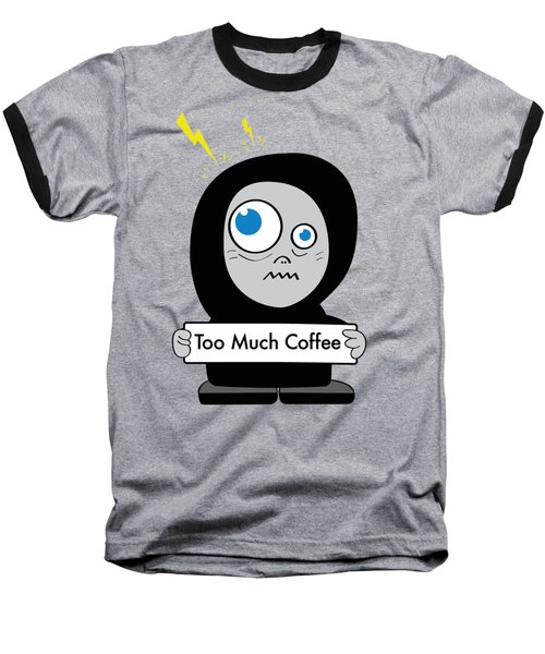 Not Too Much Coffee Baseball T-Shirt