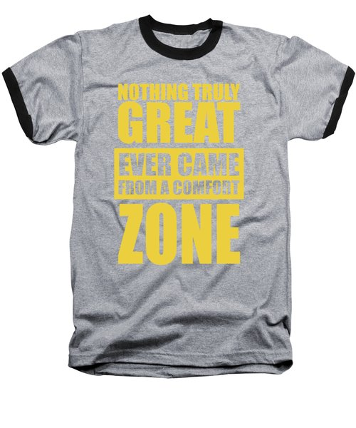 Nothing Great Ever Came From A Comfort Zone Life Inspirational Quotes Poster Baseball T-Shirt