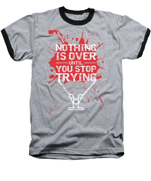 Nothing Is Over Until You Stop Trying Gym Motivational Quotes Poster Baseball T-Shirt