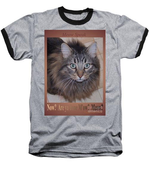 Baseball T-Shirt featuring the photograph Now? Are You Done M Ow? Meow? by Marianne NANA Betts