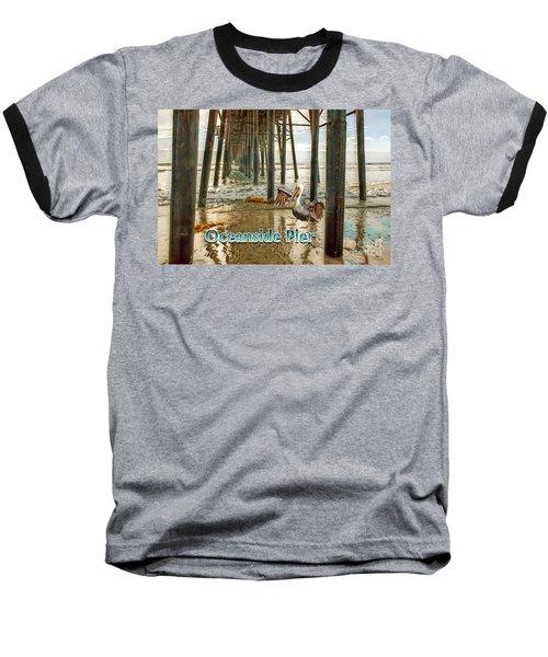 Oceanside - Pelican Under The Pier Baseball T-Shirt