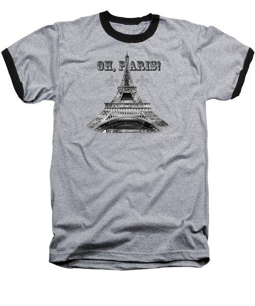 Oh Paris Eiffel Tower Baseball T-Shirt by Irina Sztukowski