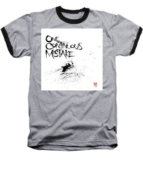 One Continuous Mistake Baseball T-Shirt