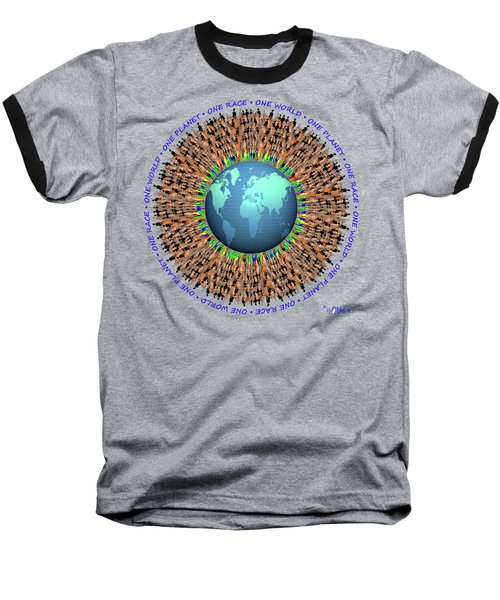 One Planet. One Race. One World.  Baseball T-Shirt