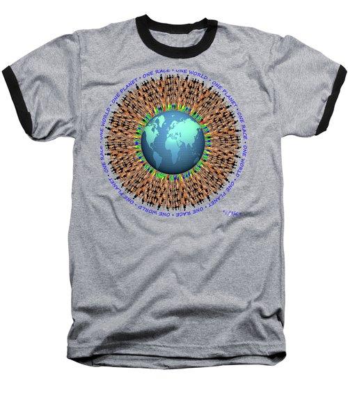 One Planet. One Race. One World. 1 Baseball T-Shirt