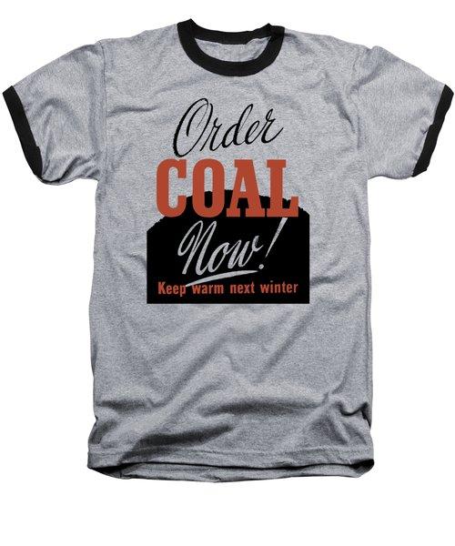 Order Coal Now - Keep Warm Next Winter Baseball T-Shirt