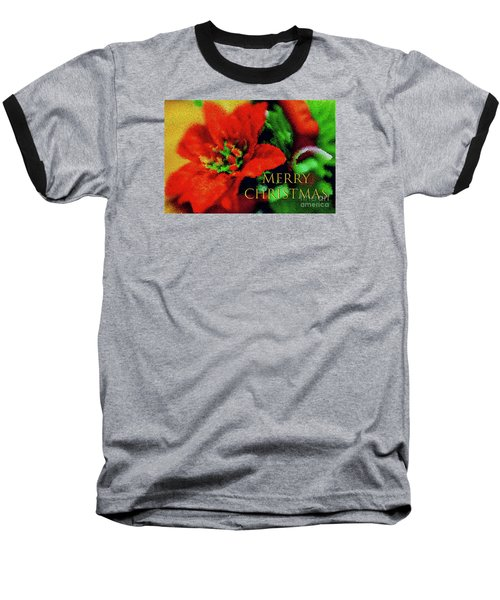 Baseball T-Shirt featuring the photograph Painted Poinsettia Merry Christmas by Sandy Moulder