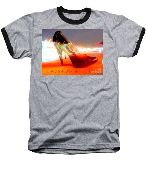 Baseball T-Shirt featuring the photograph Passion For Heels by Don Pedro De Gracia