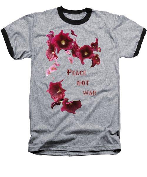 Peace Not War Baseball T-Shirt by David and Lynn Keller