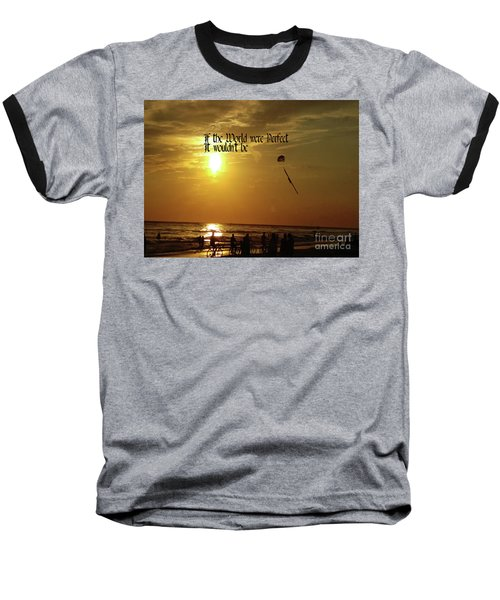 Baseball T-Shirt featuring the photograph Perfect World by Gary Wonning