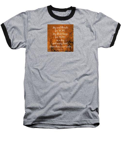 Psalm 63 My Soul Thirsts Baseball T-Shirt