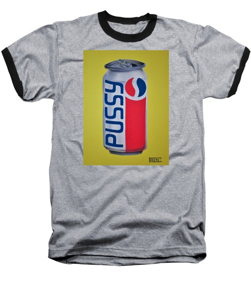 Pussy Pop Can Baseball T-Shirt