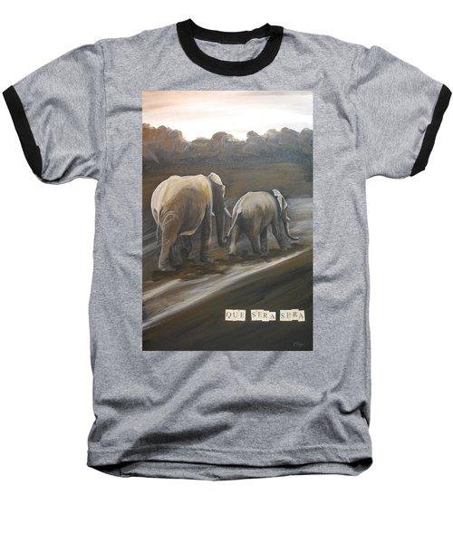 Que Sera Sera Baseball T-Shirt