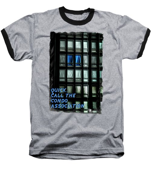 Quick Call The Condo Association Baseball T-Shirt