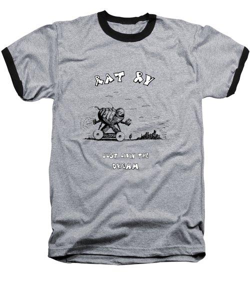 Rat Rv - Just Livin The Dream Baseball T-Shirt by Kim Gauge