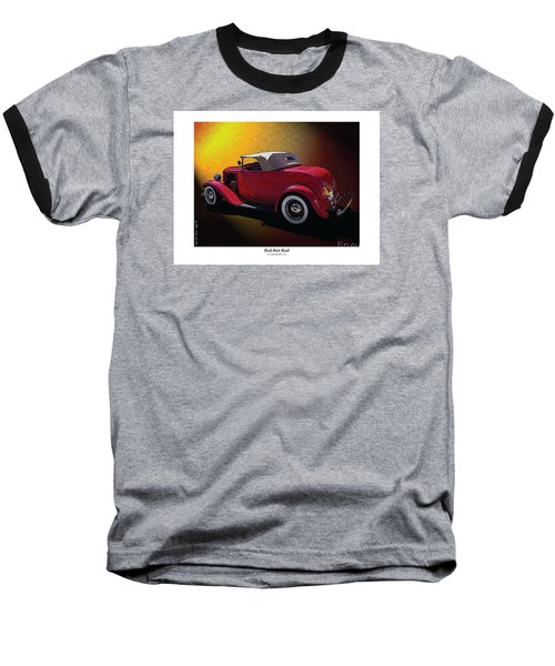 Baseball T-Shirt featuring the photograph Red Hot Rod by Kenneth De Tore