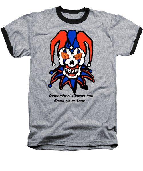 Remember Clowns Can Smell Your Fear Baseball T-Shirt by Jeff Folger